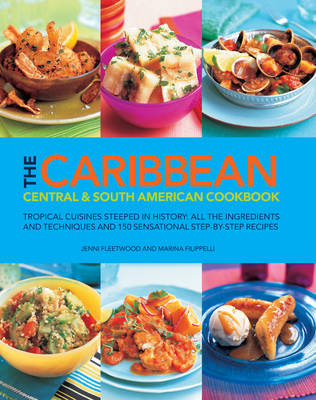 The Caribbean, Central & South American Cookbook: Tropical Cuisines Steeped in History: All the Ingredients and Techniques, and 150 Sensational Step-by-step Recipes (Hardback)