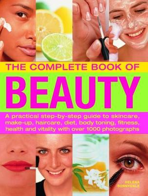 The Beauty, Complete Book of: A practical step-by-step guide to skincare, make-up, haircare, diet, body toning, fitness, health and vitality, with over 1000 photographs (Paperback)
