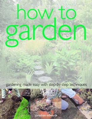 How to Garden: Gardening made easy with step-by-step techniques (Paperback)