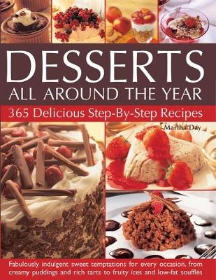 Desserts All Around The Year: 365 delicious step-by-step recipes: fabulously indulgent sweet temptations for every occasion, from creamy puddings and rich tarts to fruity ices and low-fat souffles (Paperback)