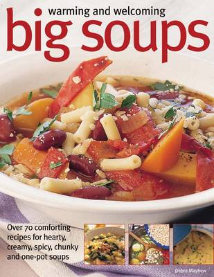 Warming and Welcoming Big Soups: Over 70 Comforting Recipes for Hearty, Creamy, Spicy, Chunky and One-pot Soups (Paperback)