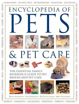 Pets & Pet Care, The Encyclopedia of: The essential family reference guide to pet breeds and pet care (Paperback)