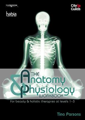 The Anatomy & Physiology Workbook: For Beauty and Holistic Therapies at Level 1-3 (Paperback)