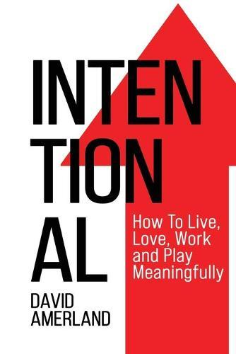 Intentional: How To Live, Love, Work and Play Meaningfully (Paperback)
