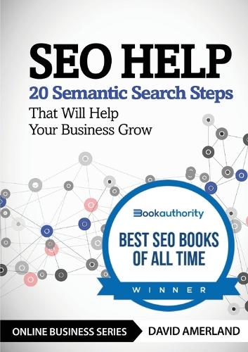 SEO Help: 20 Semantic Search Steps that Will Help Your Business Grow (Paperback)