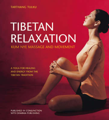 Tibetan Relaxation: Kum Nye Massage and Movement a Yoga for Healing and Energy from the Tibetan Tradition (Paperback)