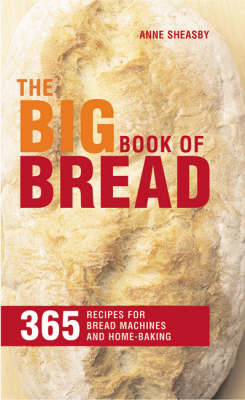 The Big Book of Bread: 365 Recipes for Bread Machines and Home Baking (Paperback)