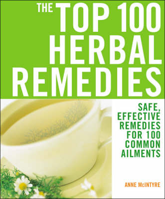 The Top 100 Herbal Remedies: Safe, Effective Remedies for 100 Common Ailments (Paperback)