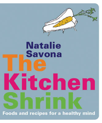 The Kitchen Shrink: Foods and Recipes for a Healthy Mind (Paperback)