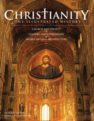 Christianity: The Illustrated History: Church and Society, Culture and Civilization, Sacred Art and Architecture