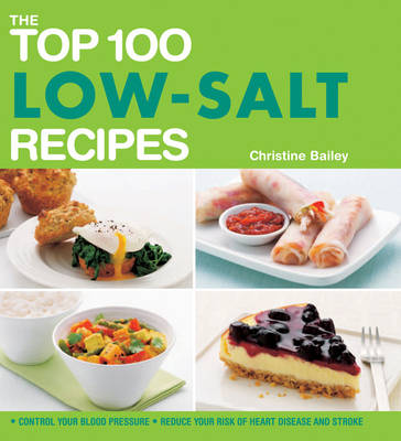 The Top 100 Low-Salt Recipes: Control Your Blood Pressure and Reduce Your Risk of Heart Disease and Stroke - The Top 100 (Paperback)