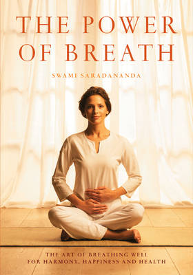 The Power of Breath: The Art of Breathing Well for Harmony, Happiness and Health (Paperback)