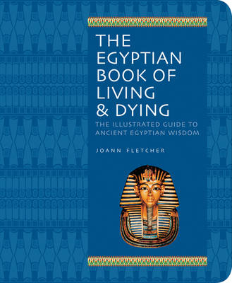 Egyptian Book of Living and Dying: Wisdom, Magic and Ritual; Gods and Pharaohs; Earth and the Cosmos; The Underworld (Paperback)