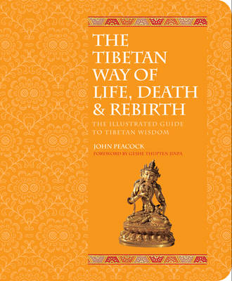 The Tibetan Book of Life, Death and Rebirth: The Illustrated Guide to Tibetan Wisdom (Paperback)