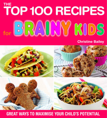 Top 100 Recipes for Brainy Kids: Great Ways to Maximise Your Child's Potential - The Top 100