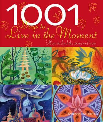 1001 Ways to Live in the Moment: How to Find Joy in the World Around You - 1001 Ways (Paperback)