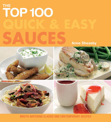 The Top 100 Quick and Easy Sauces: Mouth-watering Classic and Contemporary Recipes (Paperback)