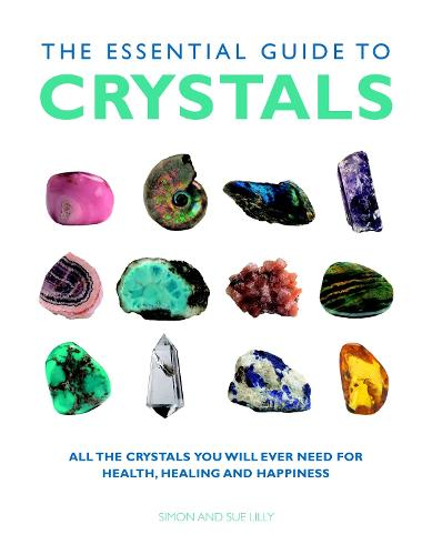 Essential Guide to Crystals: All the Crystals You Will Ever Need for Health, Healing, and Happiness (Paperback)