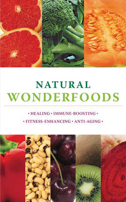 Natural Wonderfoods: Healing * Anti-ageing * Immune-boosting * Fitness-enhancing (Paperback)