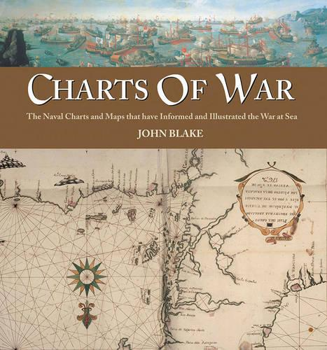 Charts of War: The Maps and Charts That Have Informed and Illustrated War at Sea (Hardback)