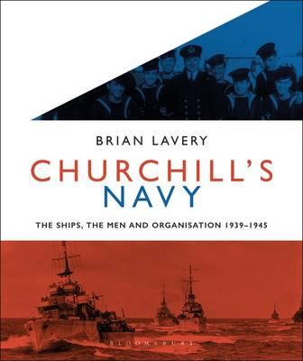 Churchill's Navy: The Ships, Men and Organisation, 1939-1945 (Hardback)