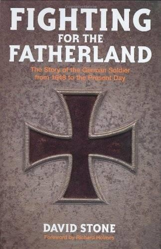 Fighting for the Fatherland: The Story of the German Soldier from 1648 to the Present Day (Hardback)