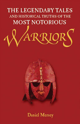 The Legendary Tales and Historical Truths of the Most Notorious Warriors (Paperback)