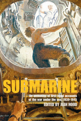 Submarine: An Anthology of Firsthand Accounts of the War Under the Sea, 1939-1945 (Hardback)