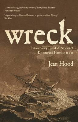 Wreck: Extraordinary True Stories of Disaster and Heroism at Sea (Paperback)