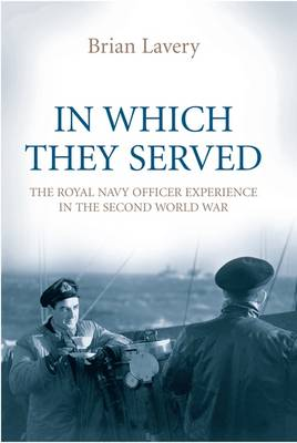 In Which They Served: The Royal Navy Officer Experience in the Second World War (Hardback)