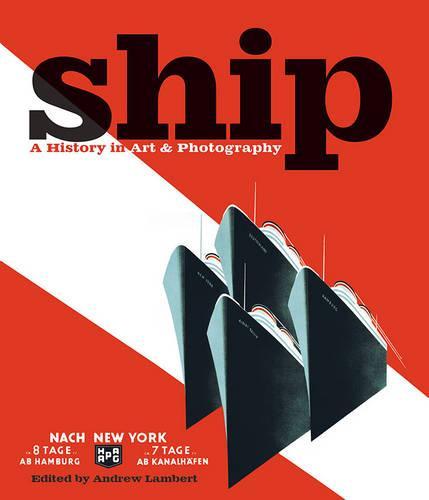 Ship: A History in Art & Photography (Hardback)