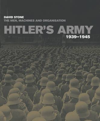 Hitler's Army 1939-1945: The Men, Machines and Organisation (Hardback)