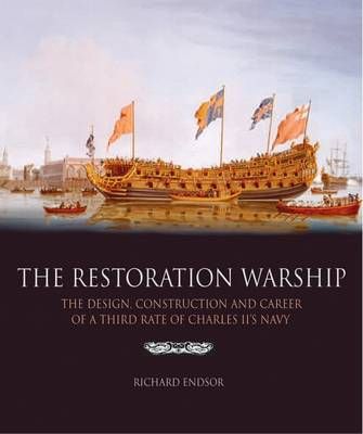 The Restoration Warship: The Design, Construction and Career of a Third Rate of Charles II's Navy (Hardback)