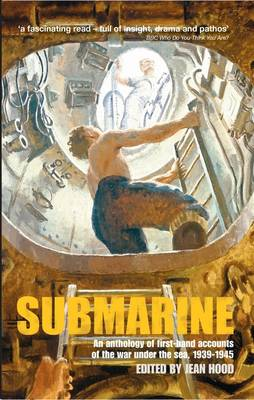 Submarine: An Anthology of Firsthand Accounts of the War Under the Sea, 1939-45 (Paperback)