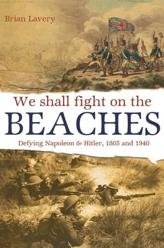 We Shall Fight On The Beaches: Defying Napoleon and Hitler, 1805 and 1940 (Hardback)