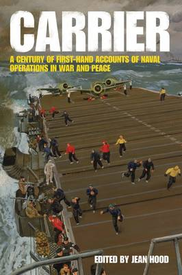 Carrier: An Anthology of Firsthand Accounts of the War Above the Sea (Hardback)