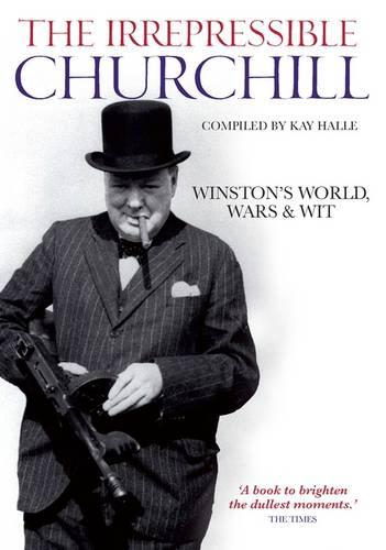 The Irrepressible Churchill: Winston's World, Wars and Wit (Hardback)