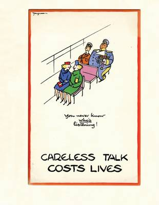 Careless Talk Costs Lives: Fougasse and the Art of Public Information (Hardback)