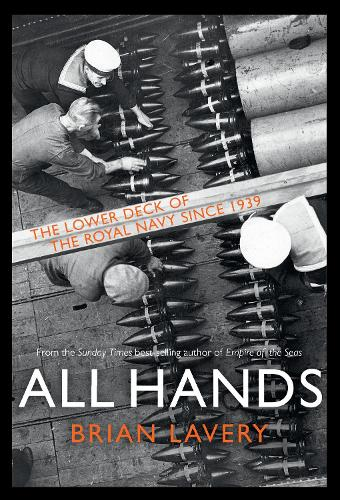 All Hands: The Lower Deck of the Royal Navy Since 1939 (Hardback)