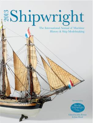 Shipwright 2013: The International Annual of Maritime History and Ship Modelmaking (Hardback)