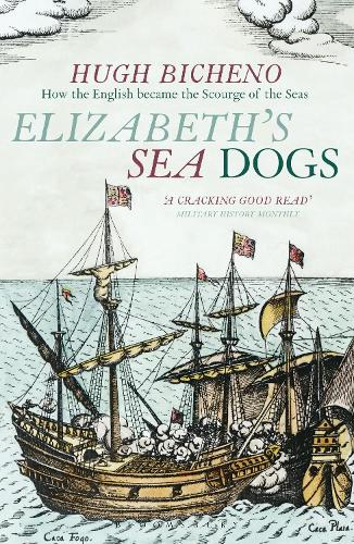 Elizabeth's Sea Dogs: How England's Mariners Became the Scourge of the Seas (Paperback)