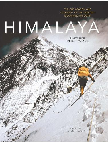 Himalaya: The Exploration and Conquest of the Greatest Mountains on Earth (Hardback)