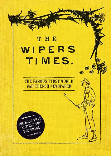 The Wipers Times: The Famous First World War Trench Newspaper (Hardback)