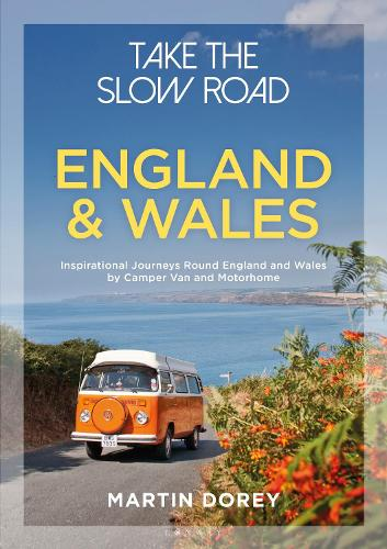 Take the Slow Road: England and Wales: Inspirational Journeys Round England and Wales by Camper Van and Motorhome (Paperback)