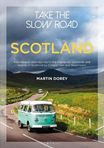 Take the Slow Road: Scotland: Inspirational Journeys Round the Highlands, Lowlands and Islands of Scotland by Camper Van and Motorhome (Paperback)