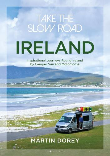 Take the Slow Road: Ireland: Inspirational Journeys Round Ireland by Camper Van and Motorhome (Paperback)