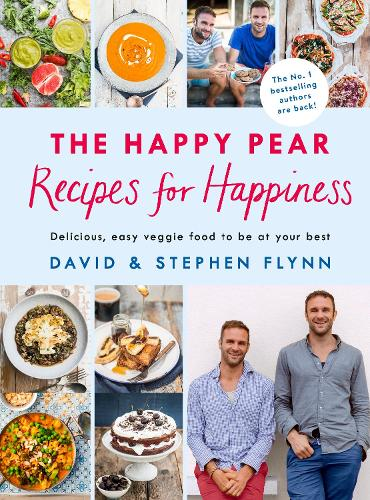 The Happy Pear: Recipes for Happiness: Delicious, Easy Vegetarian Food for the Whole Family (Hardback)