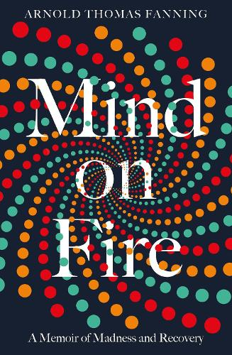 Mind on Fire: A Memoir of Madness and Recovery (Paperback)