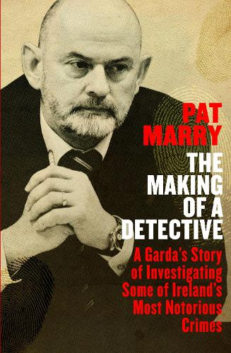 The Making of a Detective: A Garda's Story of Investigating Some of Ireland's Most Notorious Crimes (Paperback)
