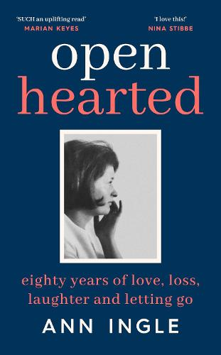 Openhearted: Eighty Years of Love, Loss, Laughter and Letting Go (Hardback)